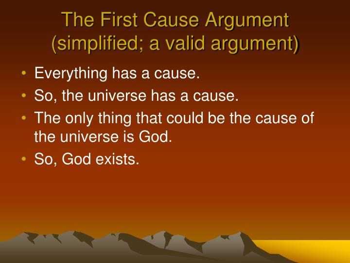 The First Cause Argument (simplified; a valid argument)