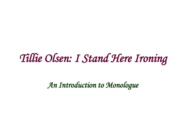 i stand here ironing The short story by tillie olsen, i stand here ironing, is an example of a mother daughter struggle from what i understand, the young mother initially has a.