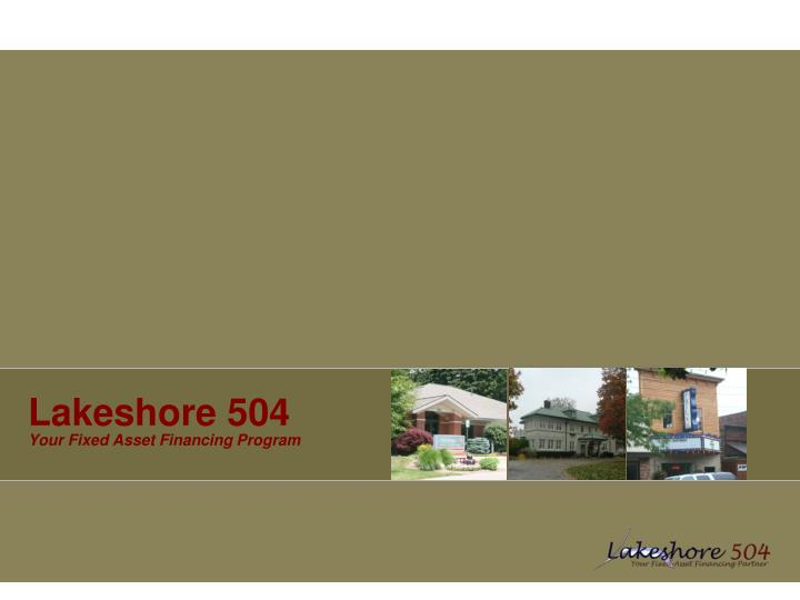 Lakeshore 504 your fixed asset financing program