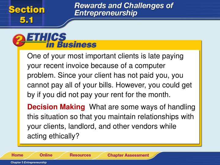 One of your most important clients is late paying your recent invoice because of a computer problem. Since your client has not paid you, you cannot pay all of your bills. However, you could get by if you did not pay your rent for the month.