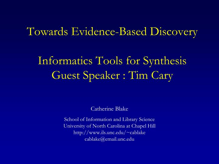 Towards evidence based discovery informatics tools for synthesis guest speaker tim cary