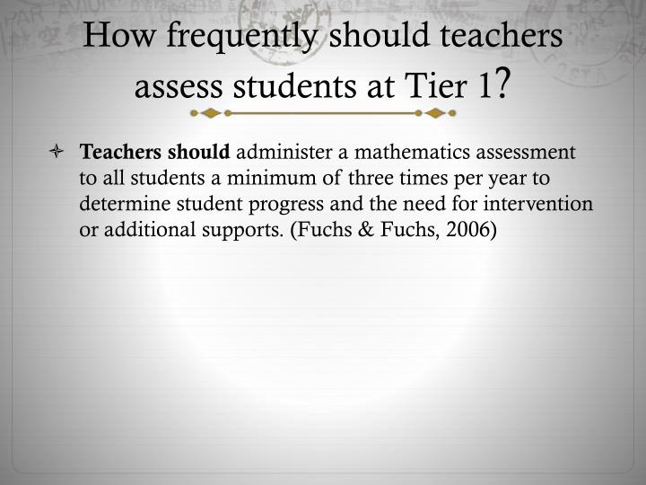 How frequently should teachers assess students at Tier 1