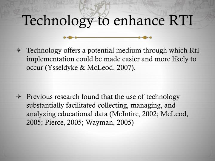 Technology to enhance RTI