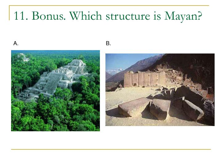 11. Bonus. Which structure is Mayan?