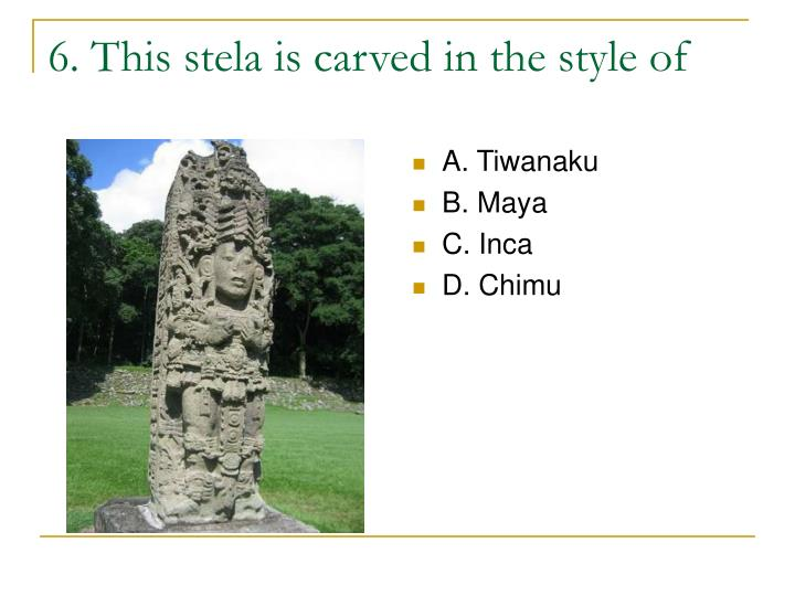 6. This stela is carved in the style of