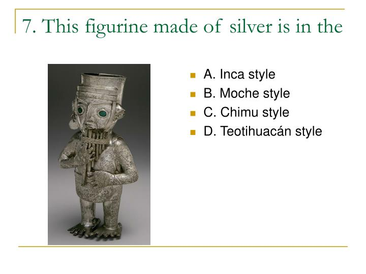 7. This figurine made of silver is in the
