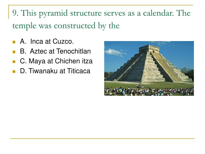9. This pyramid structure serves as a calendar. The temple was constructed by the