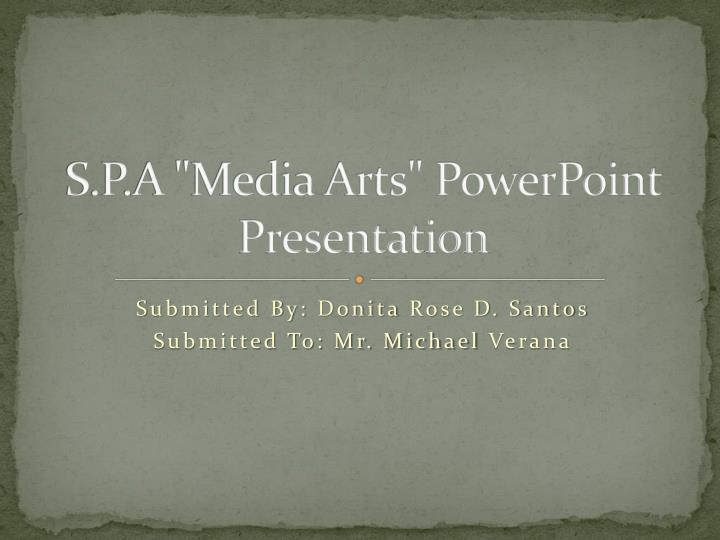 S p a media arts powerpoint presentation