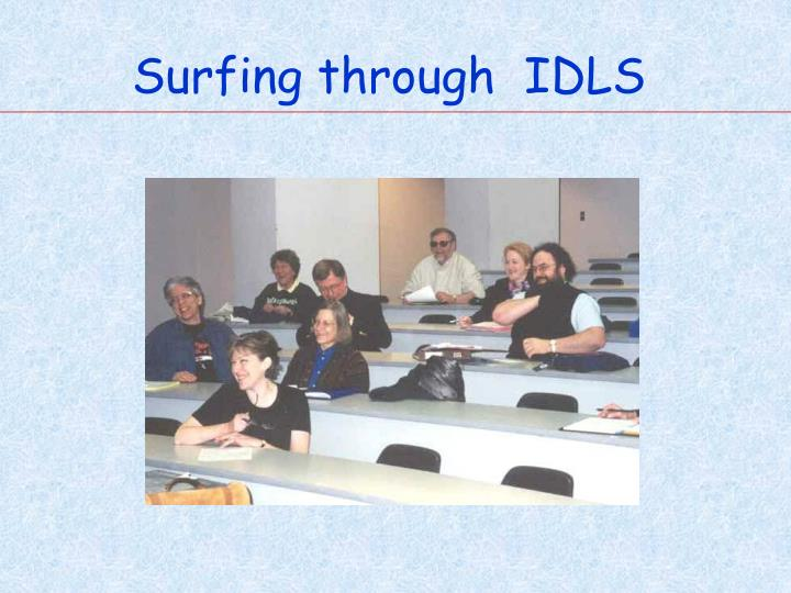 Surfing through  IDLS