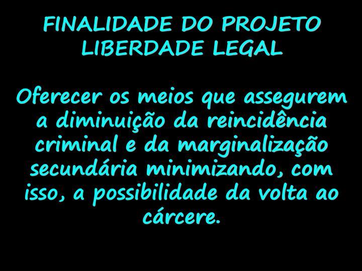 FINALIDADE DO PROJETO LIBERDADE LEGAL
