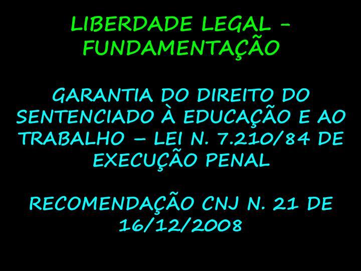 LIBERDADE LEGAL - FUNDAMENTAÇÃO