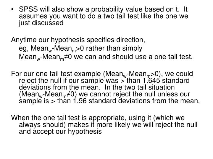 SPSS will also show a probability value based on t.  It assumes you want to do a two tail test like the one we just discussed