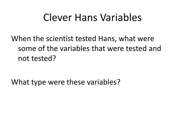Clever Hans Variables