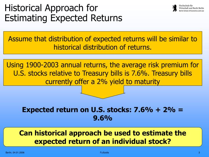 Using 1900-2003 annual returns, the average risk premium for U.S. stocks relative to Treasury bills is 7.6%. Treasury bills currently offer a 2% yield to maturity