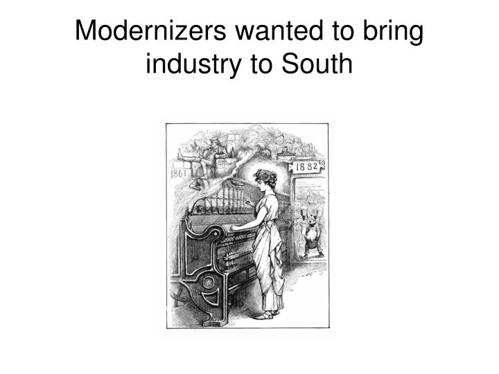 Modernizers wanted to bring industry to South