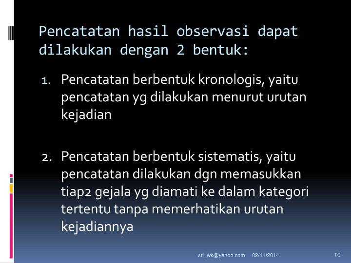Pencatatan hasil observasi dapat dilakukan dengan 2 bentuk:
