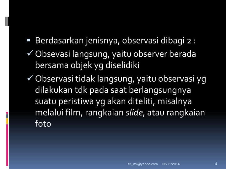 Berdasarkan jenisnya, observasi dibagi 2 :