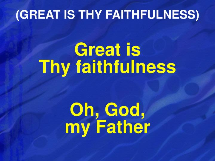 (GREAT IS THY FAITHFULNESS)