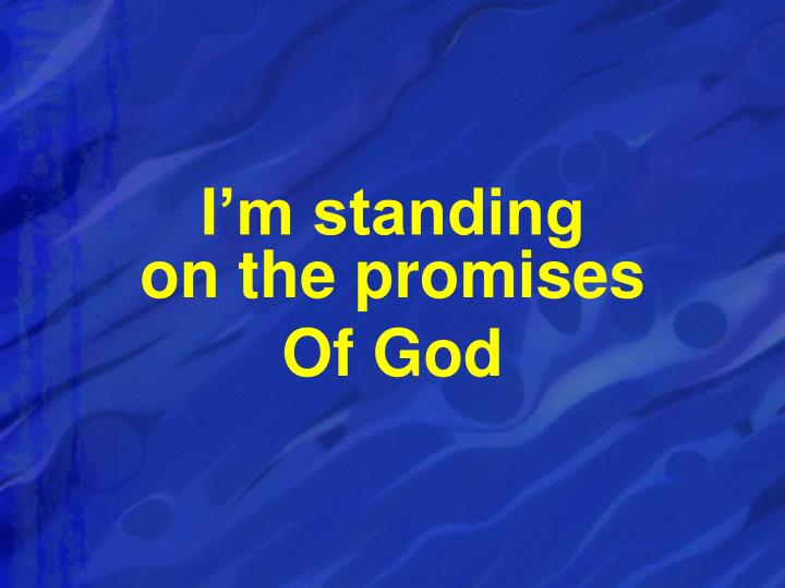 I'm standing                              on the promises