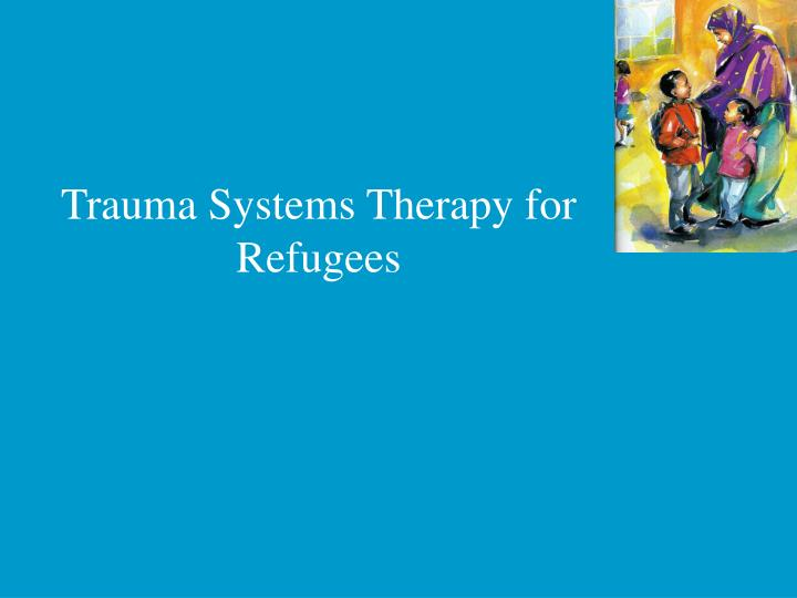 Trauma Systems Therapy for Refugees