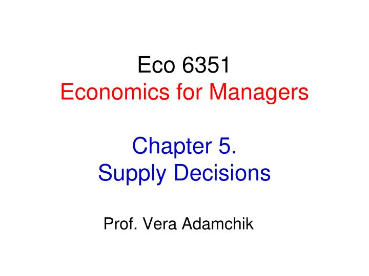 Eco 6351 economics for managers chapter 5 supply decisions