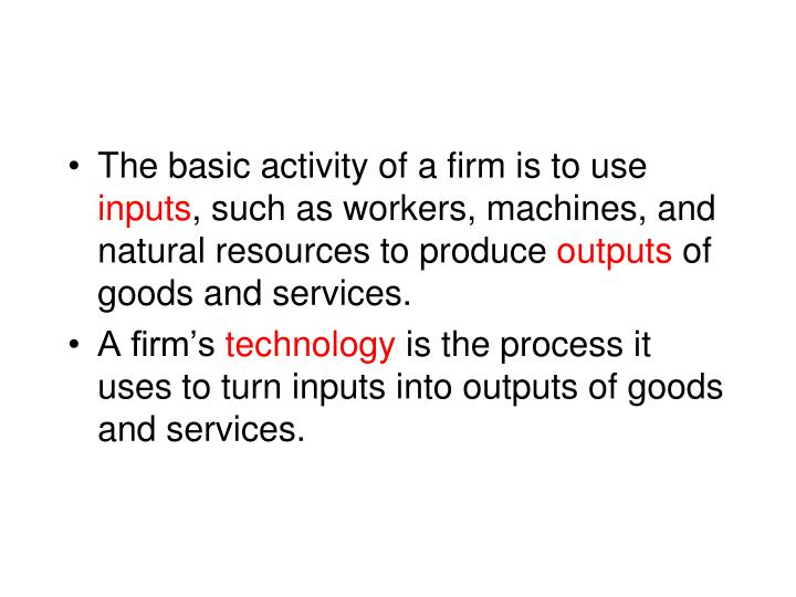 The basic activity of a firm is to use