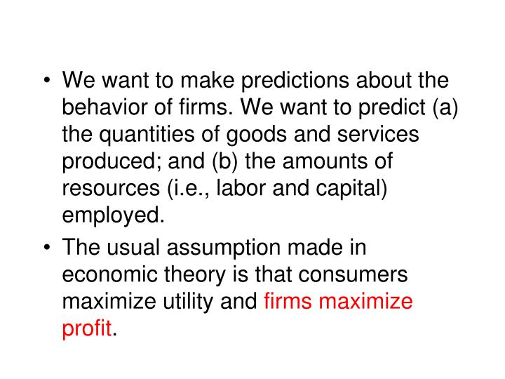 We want to make predictions about the behavior of firms. We want to predict (a) the quantities of go...
