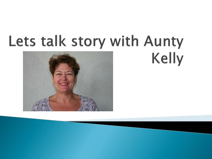 Lets talk story with Aunty Kelly
