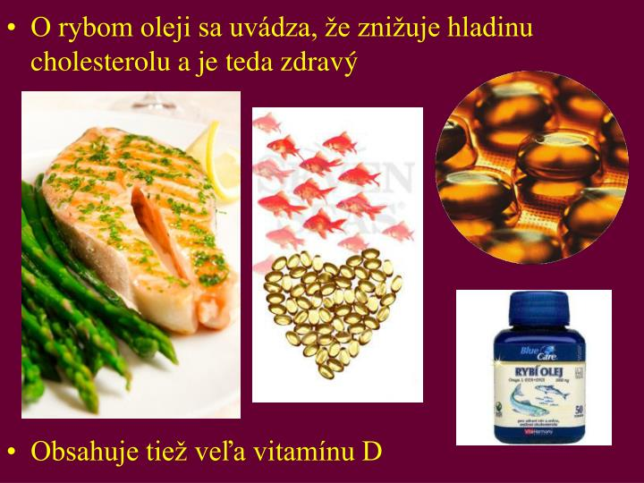 O rybom oleji sa uvdza, e zniuje hladinu cholesterolu a je teda zdrav