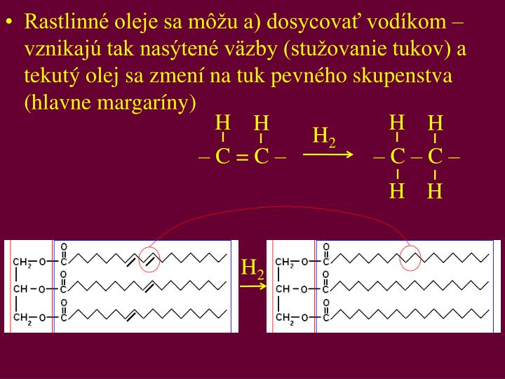 Rastlinn oleje sa mu a) dosycova vodkom  vznikaj tak nasten vzby (stuovanie tukov) a tekut olej sa zmen na tuk pevnho skupenstva (hlavne margarny)