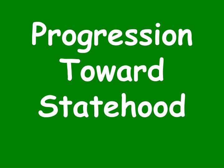 Progression toward statehood