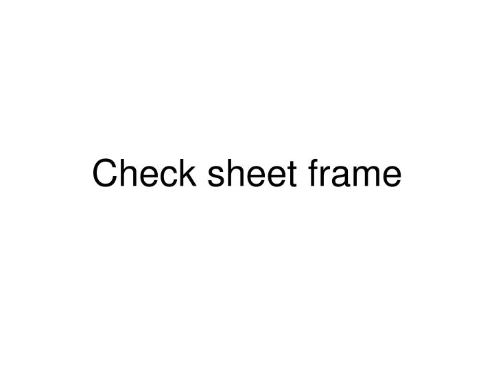 Check sheet frame
