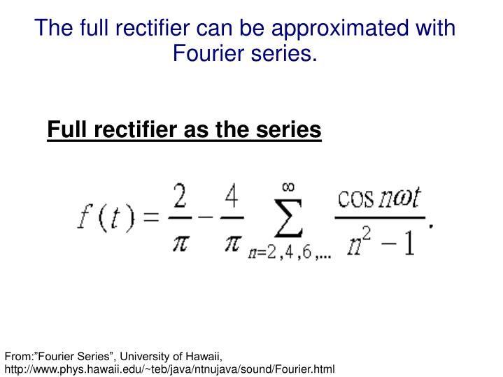 The full rectifier can be approximated with Fourier series.