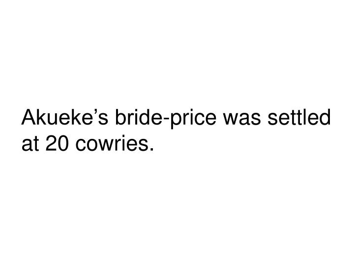 Akueke's bride-price was settled at 20 cowries.