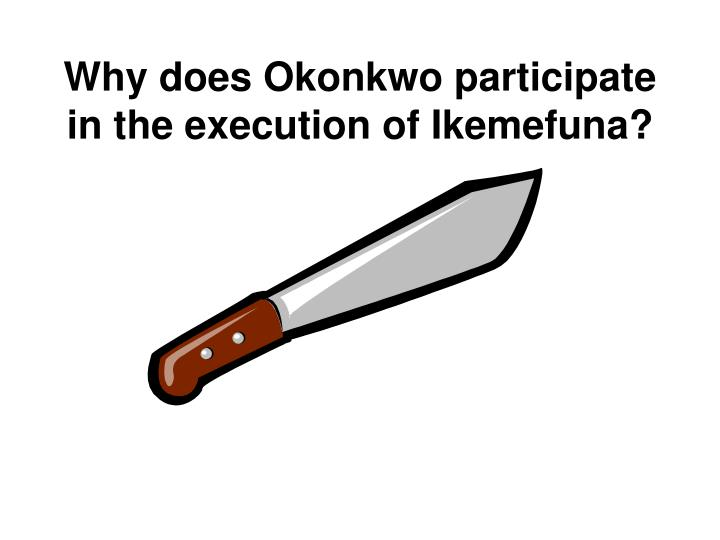Why does Okonkwo participate in the execution of Ikemefuna?