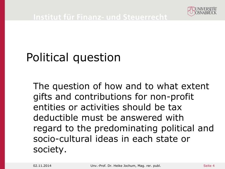 The question of how and to what extent gifts and contributions for non-profit entities or activities should be tax deductible must be answered with regard to the predominating political and socio-cultural ideas in each state or society.