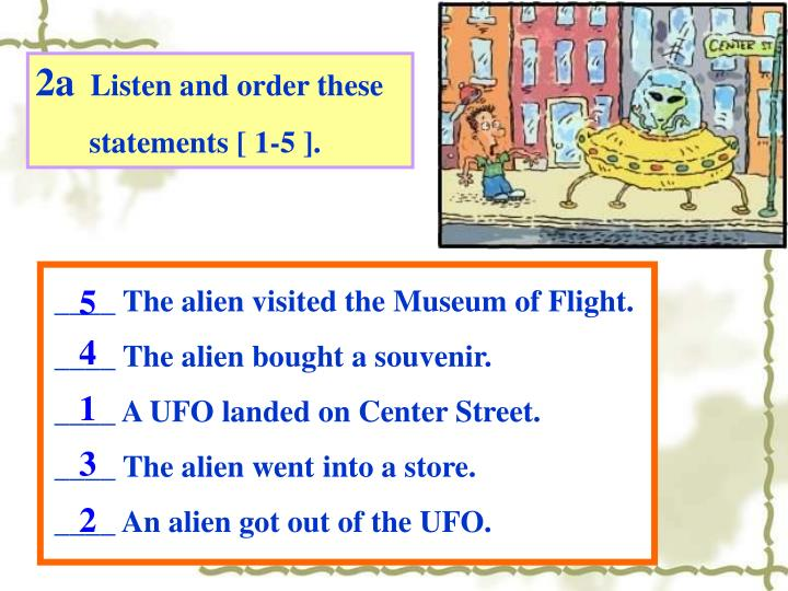 ____ The alien visited the Museum of Flight.
