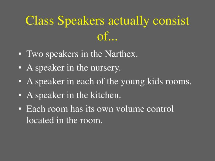 Class Speakers actually consist of...