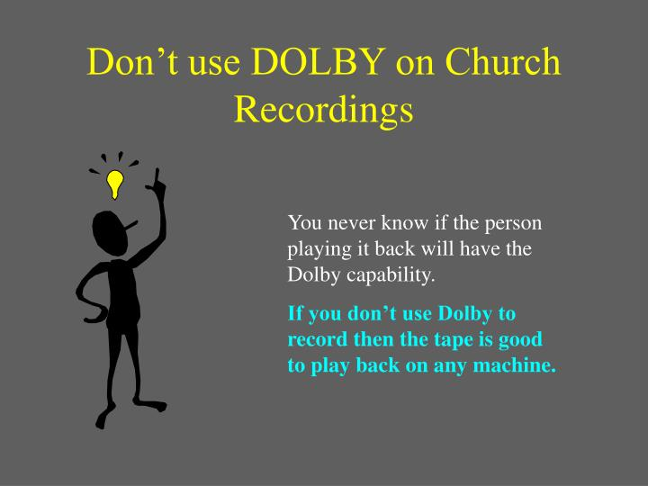 Don't use DOLBY on Church Recordings