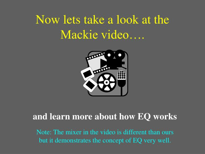 Now lets take a look at the Mackie video….