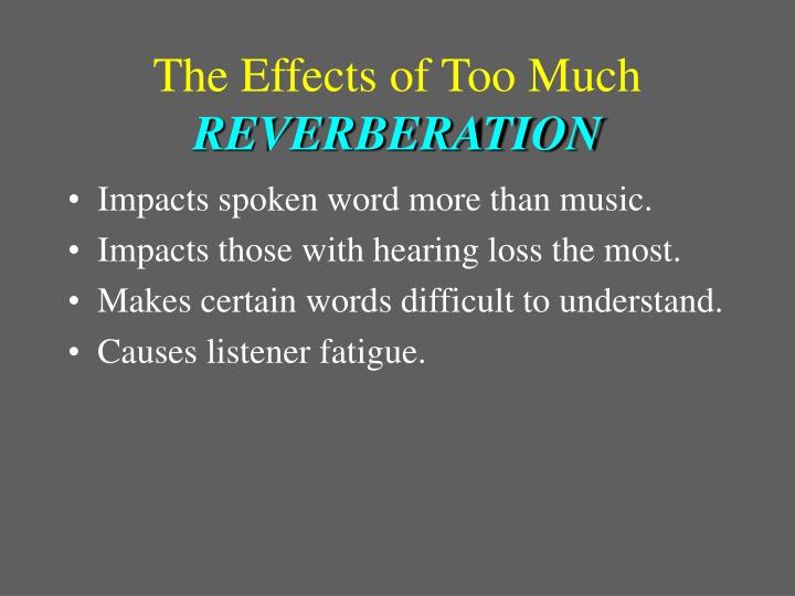 The effects of too much reverberation