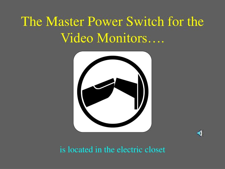 The Master Power Switch for the Video Monitors….