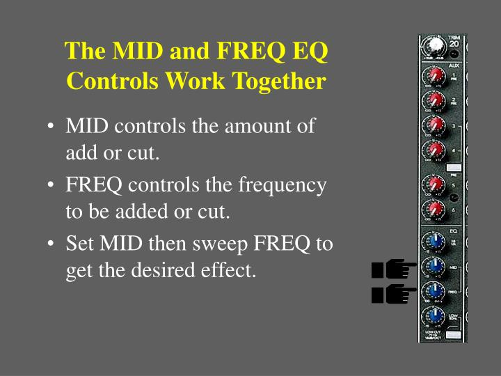 The MID and FREQ EQ Controls Work Together