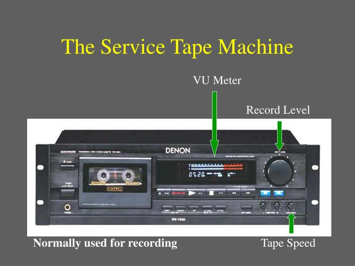 The Service Tape Machine