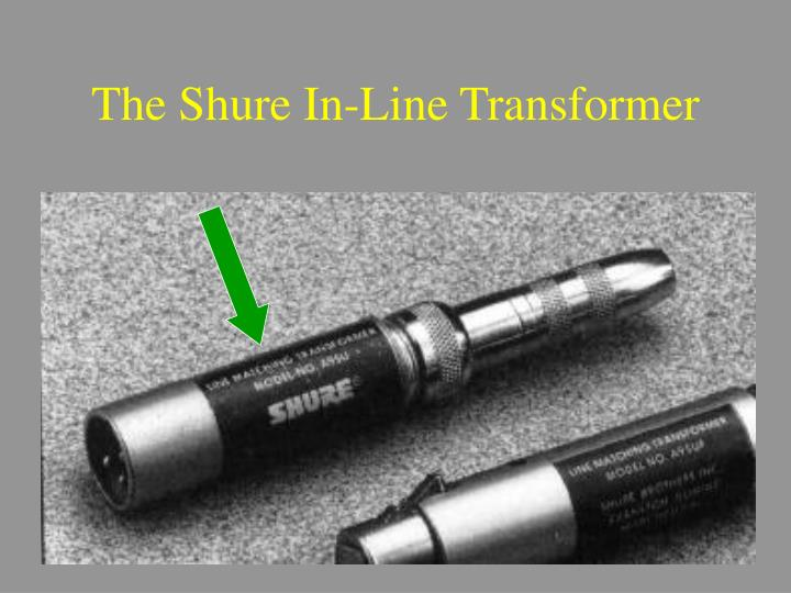 The Shure In-Line Transformer