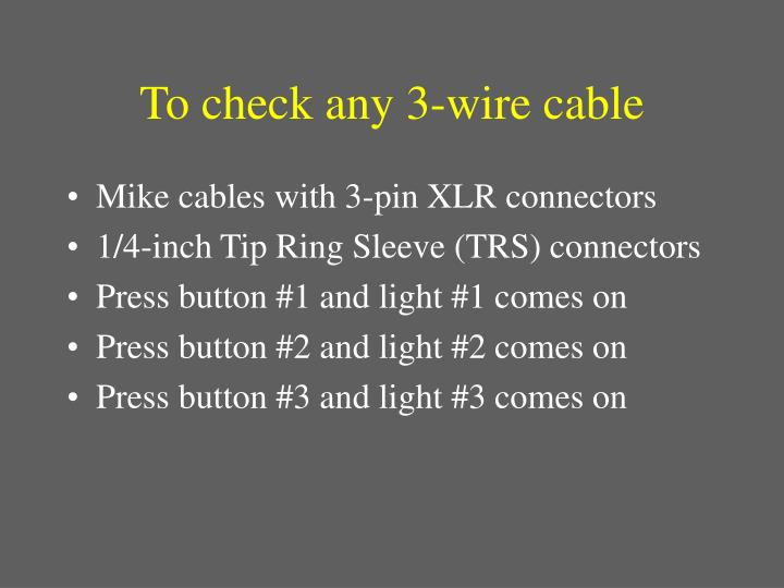 To check any 3-wire cable