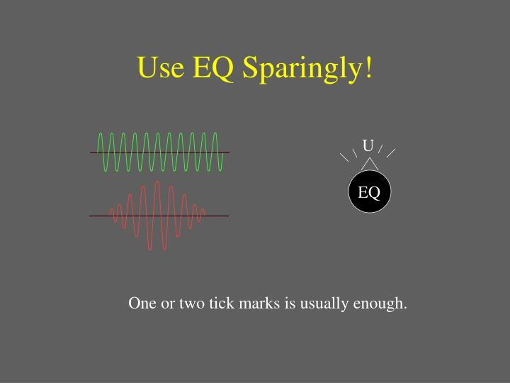 Use EQ Sparingly!