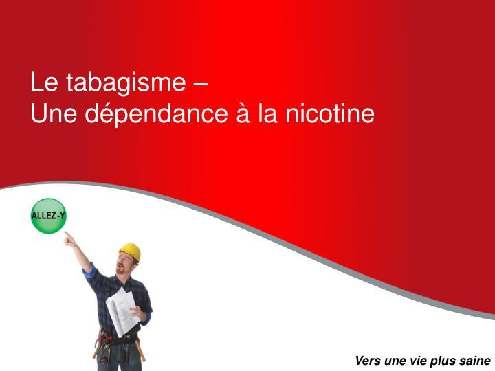 Le tabagisme –
