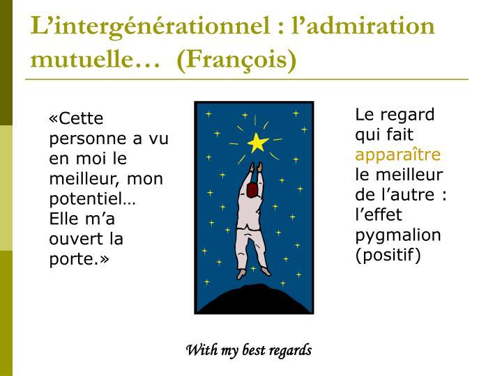 L'intergénérationnel : l'admiration mutuelle…  (François)