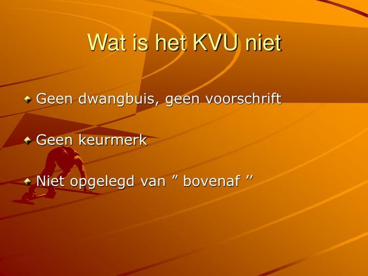 Wat is het KVU niet